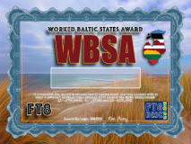 WBSA Award Manager DM2RM In recognition of international two-way FT8 amateur radio communication, the FT8 Digital Mode Club (FT8DMC) issues Worked-Baltic-States-Award certificates to amateur radio stations and SWL of the world. Qualification for the FT8 WBSA award is based on an examination by the FT8 WBSA Award Manager. The applicant has to prove that he has made contact with at least 5 different amateur radio stations from each of the Baltic Countries listed: LY,YL and ES. All contacts must be made from the same country (DXCC-entity). Band endorsements for 2, 6, 10, 12, 15, 17, 20, 30, 40, 60, 80 and 160m available.