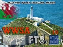 WWSA Award Manager ZL1MVL In recognition of international two-way FT8 amateur radio communication, the FT8 Digital Mode Club (FT8DMC) issues Worked-Welsh-Stations-Award certificates to amateur radio stations and SWL of the world. Qualification for the FT8 WWSA award is based on an examination by the FT8 WWSA Award Manager. The applicant has to prove that he has made contact with at least 10 different amateur radio stations from Wales. All contacts must be made from the same country (DXCC entity). Levels: CLASSIII: 10Stationsworked CLASS II: 25 Stations worked CLASS I: 50 Stations worked